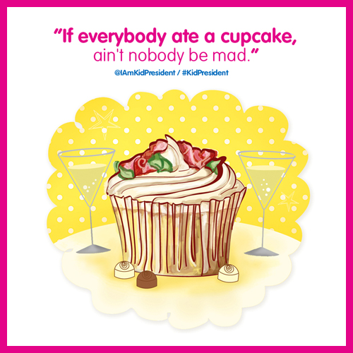 If everybody ate cupcakes, ain't nobody be mad – Kid President