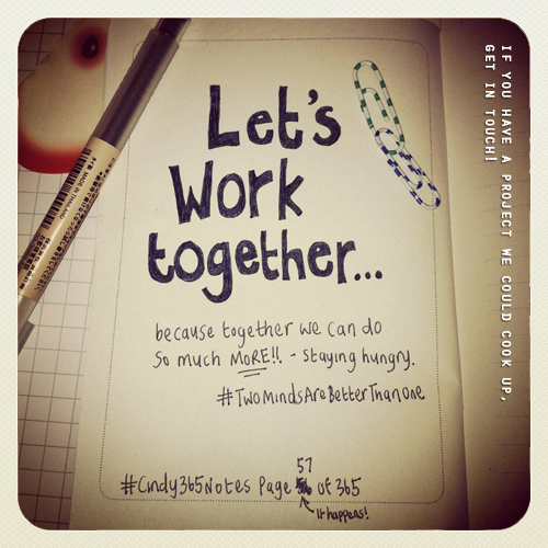 Taken from #Cindy365Notes {page 57 of 365} – Let's work together...